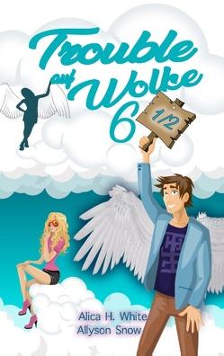 Trouble auf Wolke 6 1/2 von Snow,  Allyson, White,  Alica H.