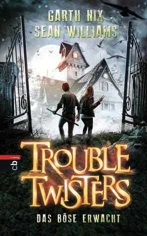 Troubletwisters – Das Böse erwacht von Brauner,  Anne, Nix,  Garth R., Williams,  Sean