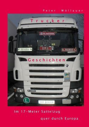 Trucker-Geschichten von Wöllauer,  Peter