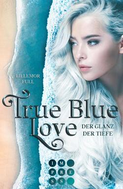 True Blue Love. Der Glanz der Tiefe von Full,  Lillemor