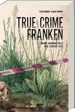 True Crime Franken von Korber,  Tessa, Tannert,  Elmar