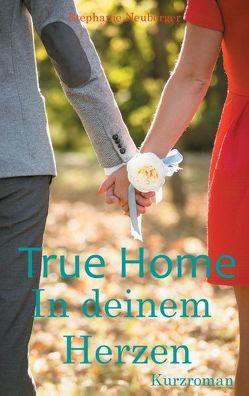 True Home – In deinem Herzen von Neuberger,  Stephanie