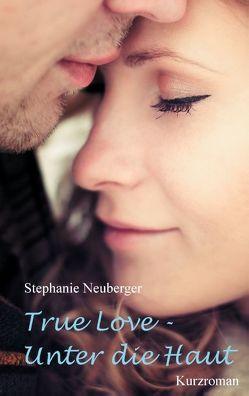 True Love – Unter die Haut von Neuberger,  Stephanie