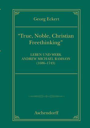 True, noble, Christian Freethinking von Eckert,  Georg