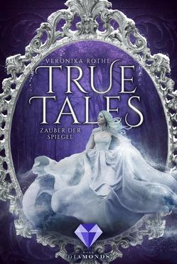 True Tales 2: Zauber der Spiegel von Rothe,  Veronika