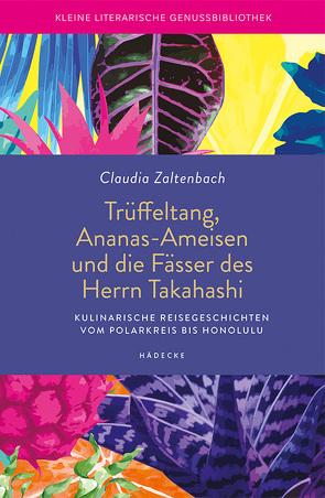 Trüffeltang, Ananas-Ameisen und die Fässer des Herrn Takahashi von Zaltenbach,  Claudia