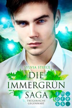 Trügerische Gegenwart (Die Immergrün Saga 2) von Steele,  Sylvia