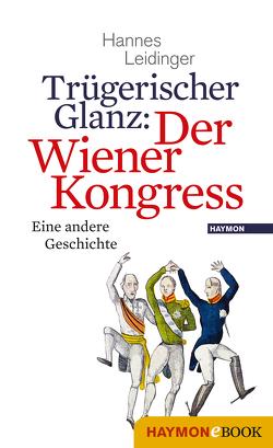 Trügerischer Glanz: Der Wiener Kongress von Leidinger,  Hannes