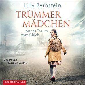 Trümmermädchen – Annas Traum vom Glück von Bernstein,  Lilly, Günther,  Elisabeth