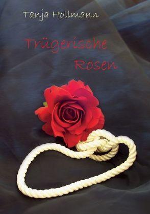 Trügerische Rosen von Hollmann,  Tanja