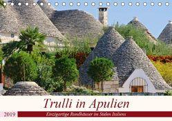 Trulli in Apulien – Einzigartige Rundhäuser im Süden Italiens (Tischkalender 2019 DIN A5 quer)
