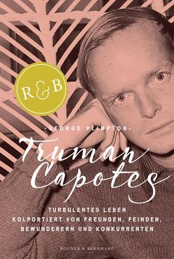 Truman Capotes turbulentes Leben von Plimpton,  George, Rauch,  Yamin von