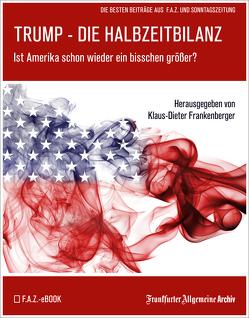 Trump – Die Halbzeitbilanz von Frankenberger,  Klaus-Dieter, Frankfurter Allgemeine Archiv, Thaut,  Anna, Trötscher,  Hans Peter