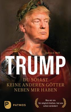 Trump – Du sollst keine anderen Götter neben mir haben von Weiß,  Andreas G.