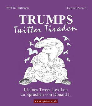 TRumps Twitter Tiraden von Hartmann,  Wolf D., Zucker,  Gertrud