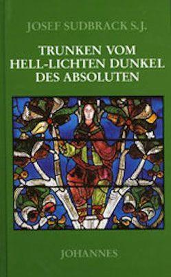Trunken vom hell-lichten Dunkel des Absoluten von Sudbrack,  Josef