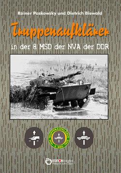 Truppenaufklärer in der 8. MSD der NVA der DDR von Biewald,  Dietrich, Paskowsky,  Rainer