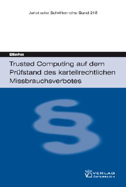 Trusted Computing auf dem Prüfstand des kartellrechtlichen Missbrauchsverbotes von Blaha,  Ralf