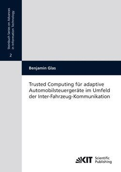 Trusted computing für adaptive Automobilsteuergeräte im Umfeld der Inter-Fahrzeug-Kommunikation von Glas,  Benjamin