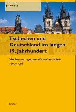 Tschechen und Deutschland im langen 19. Jahrhundert von Kořalka,  Jiří