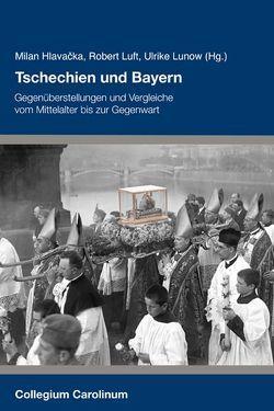 Tschechien und Bayern von Hlavacka,  Milan, Luft,  Robert, Lunow,  Ulrike