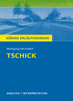 Tschick von Wolfgang Herrndorf. Königs Erläuterungen. von Herrndorf,  Wolfgang, Möbius,  Thomas
