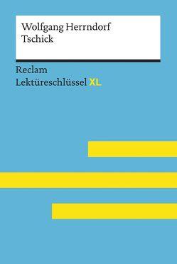 Tschick von Wolfgang Herrndorf: Lektüreschlüssel mit Inhaltsangabe, Interpretation, Prüfungsaufgaben mit Lösungen, Lernglossar. (Reclam Lektüreschlüssel XL) von Scholz,  Eva-Maria