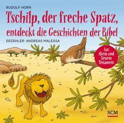 Tschilp, der freche Spatz, entdeckt die Geschichten der Bibel von Horn,  Rudolf, Malessa,  Andreas