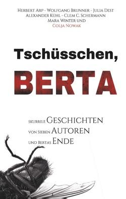 Tschüsschen Berta von Arp,  Herbert, Brunner,  Wolfgang, Dest,  Julia, Kühl,  Alexander, Nowak,  Colja, Schermann,  Clem. C., Winter,  Mara