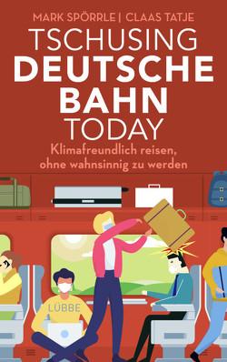 Tschusing Deutsche Bahn today von Spörrle,  Mark, Tatje,  Claas