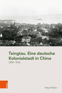 Tsingtau. Eine deutsche Kolonialstadt in China von Rathjen,  Helga