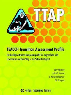 TTAP – TEACCH Transition Assessment Profile von Chapman,  S. Michael, Mesibov,  Gary, Schopler,  Eric, Thomas,  John B.