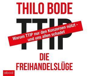TTIP Die Freihandelslüge von Bode,  Thilo, Lehnen,  Stefan