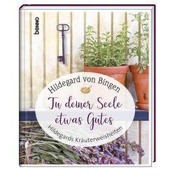 Tu deiner Seele etwas Gutes von von Bingen,  Hildegard