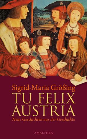 Tu felix Austria von Größing,  Sigrid-Maria