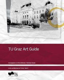 TU Graz Art Guide von Eibelhuber,  Maria, Vesulak,  Marieluise
