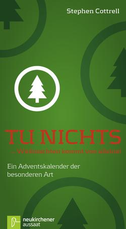 Tu nichts … Weihnachten kommt von alleine! von Cottrell,  Stephen, Gralle,  Friederike