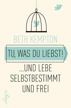 Tu, was du liebst! von Kempton,  Beth, Kretschmer,  Ulrike, Tessari,  Carina