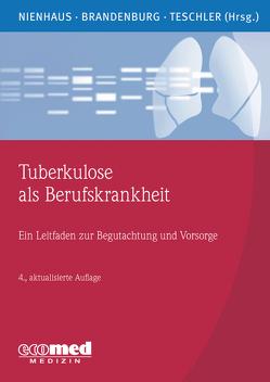 Tuberkulose als Berufskrankheit von Brandenburg,  Stephan, Nienhaus,  Albert, Teschler,  Helmut