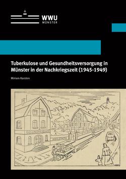 Tuberkulose und Gesundheitsversorgung in Münster in der Nachkriegszeit (1945-1949) von Karsten,  Miriam