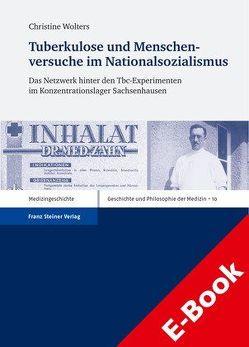 Tuberkulose und Menschenversuche im Nationalsozialismus von Wolters,  Christine