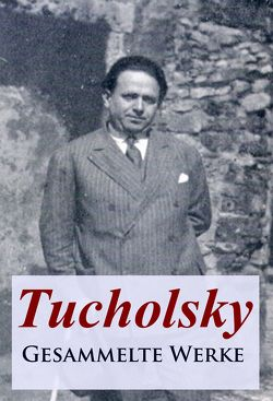 Tucholsky – Gesammelte Werke von Tucholsky,  Kurt