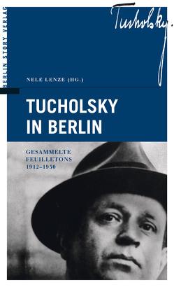 Tucholsky in Berlin von Lenze,  Nele