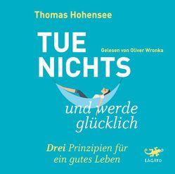 Tue nichts und werde glücklich von Hohensee,  Thomas, Wronka,  Oliver