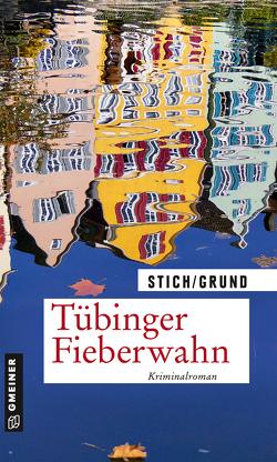 Tübinger Fieberwahn von Grund,  Wolfgang, Stich,  Maria