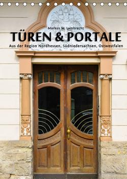 Türen & Portale aus der Region Nordhessen, Südniedersachsen, Ostwestfalen (Tischkalender 2021 DIN A5 hoch) von W. Lambrecht,  Markus