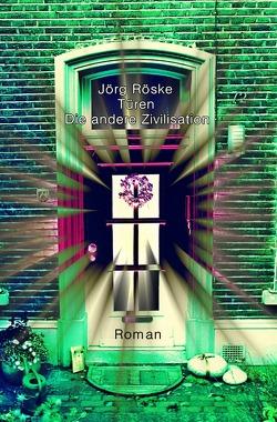 Türen / Türen – Die andere Zivilisation von Röske,  Jörg