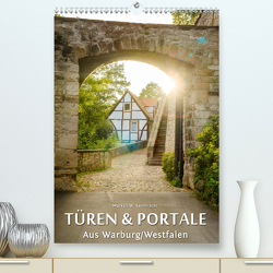 Türen und Portale aus Warburg/Westfalen (Premium, hochwertiger DIN A2 Wandkalender 2021, Kunstdruck in Hochglanz) von W. Lambrecht,  Markus
