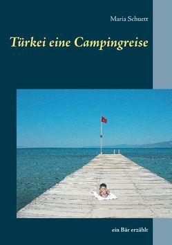 Türkei eine Campingreise von Schuett,  Maria