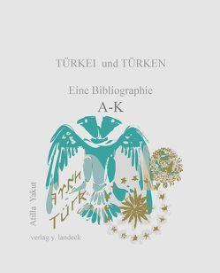 Türkei und Türken: eine Bibliographie A-K von Yakut,  Atilla